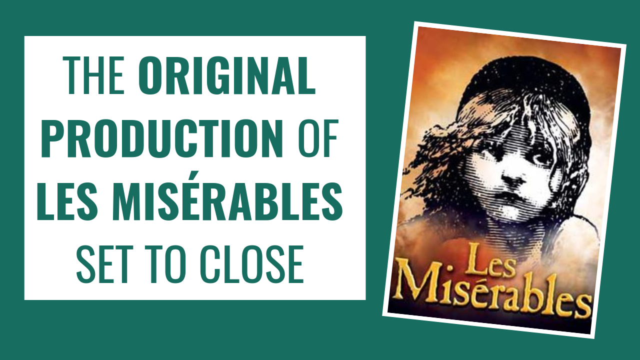 The Original Production of LES MISÉRABLES is Closing