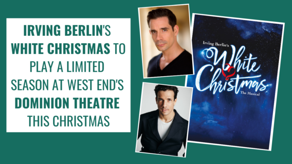 Irving Berlin's WHITE CHRISTMAS to play a limited season at West End's Dominion Theatre this Christmas