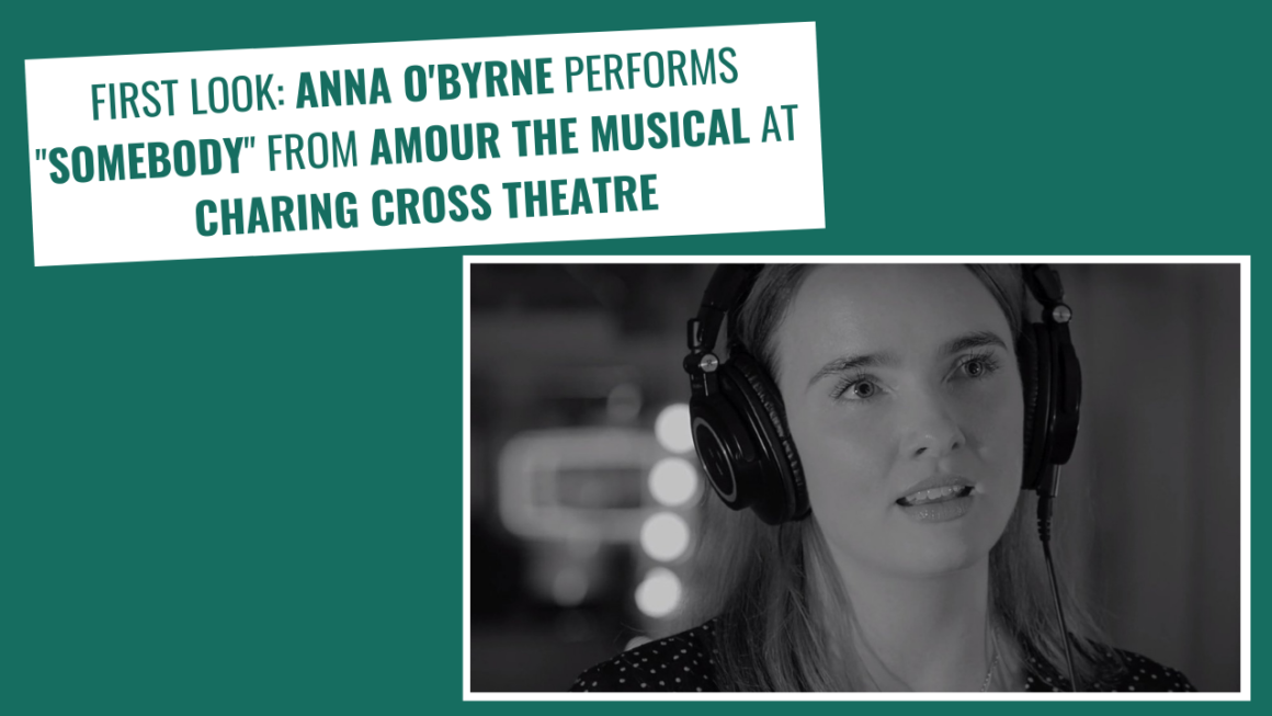 "FIRST LOOK: Anna O'Byrne performs ""Somebody"" from AMOUR THE MUSICAL at Charing Cross Theatre"